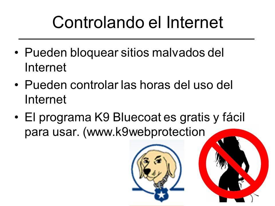 Controlando el Internet Pueden bloquear sitios malvados del Internet Pueden controlar las horas del uso del Internet El programa K9 Bluecoat es gratis y fácil para usar.