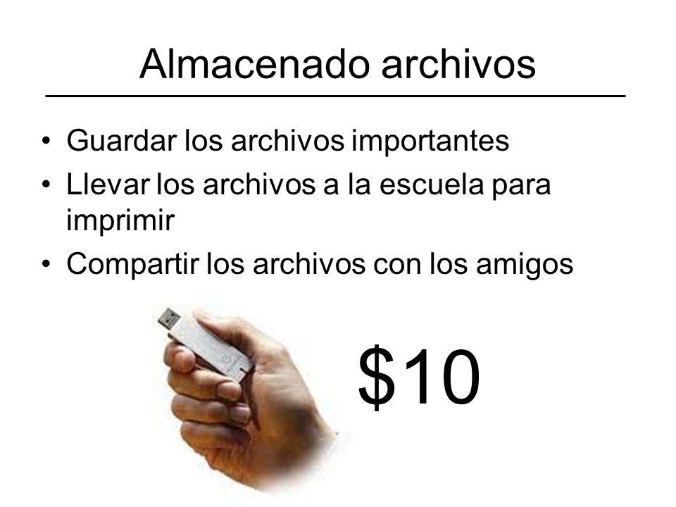Almacenado archivos Guardar los archivos importantes Llevar los archivos a la escuela para imprimir Compartir los archivos con los amigos $10