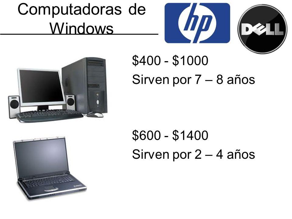 Computadoras de Windows $400 - $1000 Sirven por 7 – 8 años $600 - $1400 Sirven por 2 – 4 años