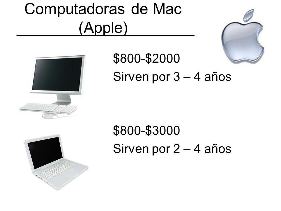 Computadoras de Mac (Apple) $800-$2000 Sirven por 3 – 4 años $800-$3000 Sirven por 2 – 4 años