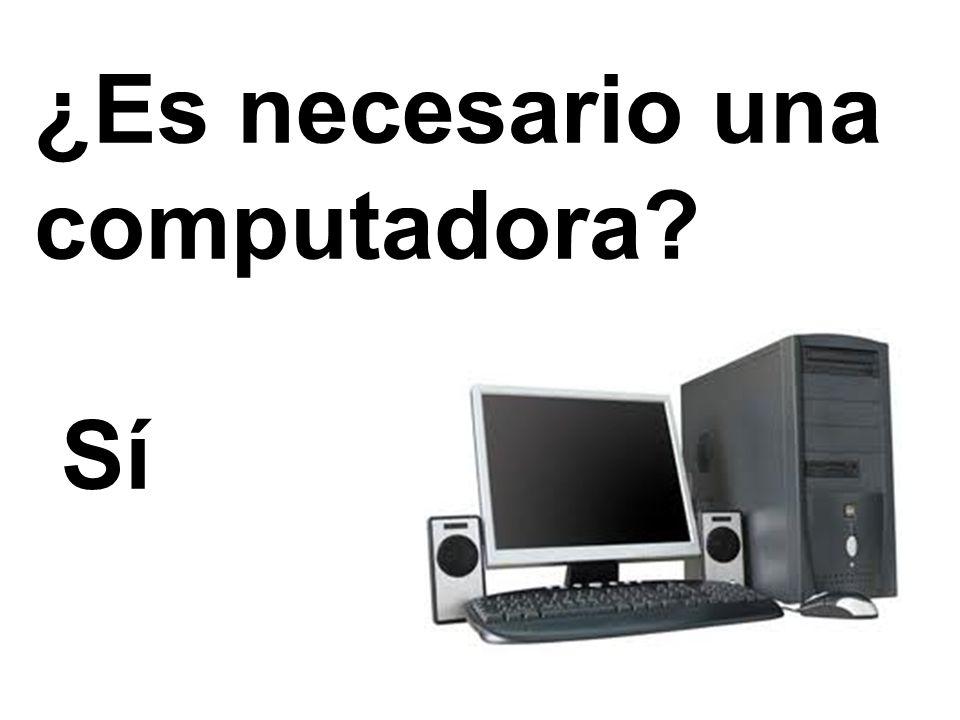 ¿Es necesario una computadora? Sí