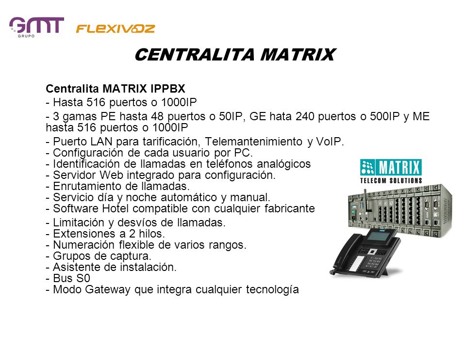 CENTRALITA MATRIX Centralita MATRIX IPPBX - Hasta 516 puertos o 1000IP - 3 gamas PE hasta 48 puertos o 50IP, GE hata 240 puertos o 500IP y ME hasta 51