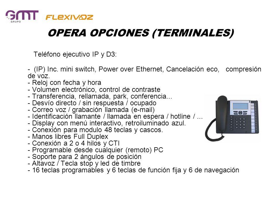 OPERA OPCIONES (TERMINALES) Teléfono ejecutivo IP y D3: - (IP) Inc. mini switch, Power over Ethernet, Cancelación eco, compresión de voz. - Reloj con