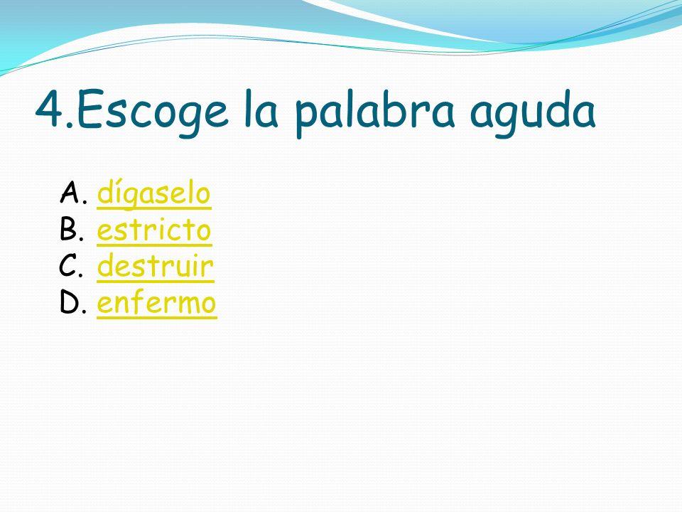 3.Escoge la palabra aguda a.MirarMirar b.EspejoEspejo c.ReflejoReflejo d.BellezaBelleza