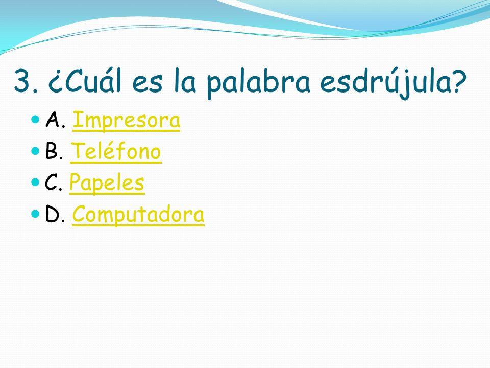 2. ¿Cuál es la palabra esdrújula? A. CaballoCaballo B. HipopótamoHipopótamo C. ElefanteElefante D. GallinaGallina