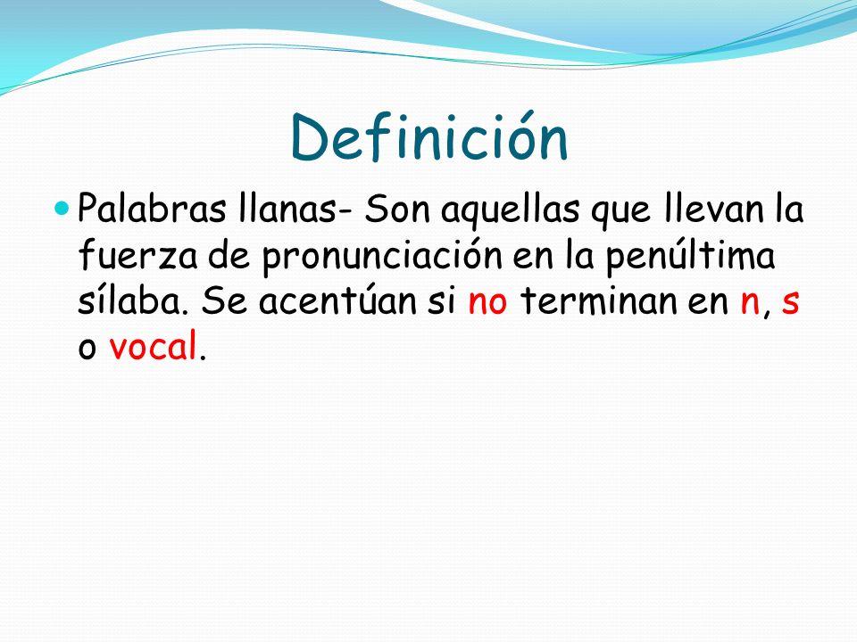 Definición Palabras agudas- Son aquellas que llevan la fuerza de pronunciación en la última sílaba. Se acentúan cuando terminan en n, s o vocal.