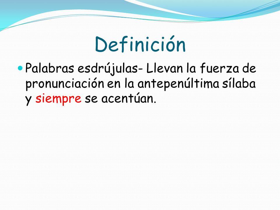Definición Palabras llanas- Son aquellas que llevan la fuerza de pronunciación en la penúltima sílaba. Se acentúan si no terminan en n, s o vocal.
