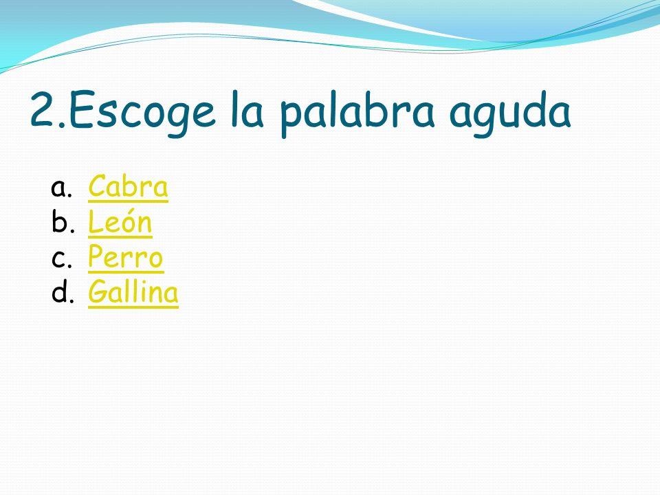 1. Escoge la palabra aguda A.SimpáticoSimpático B.PastaPasta C.HospitalHospital D.HornoHorno