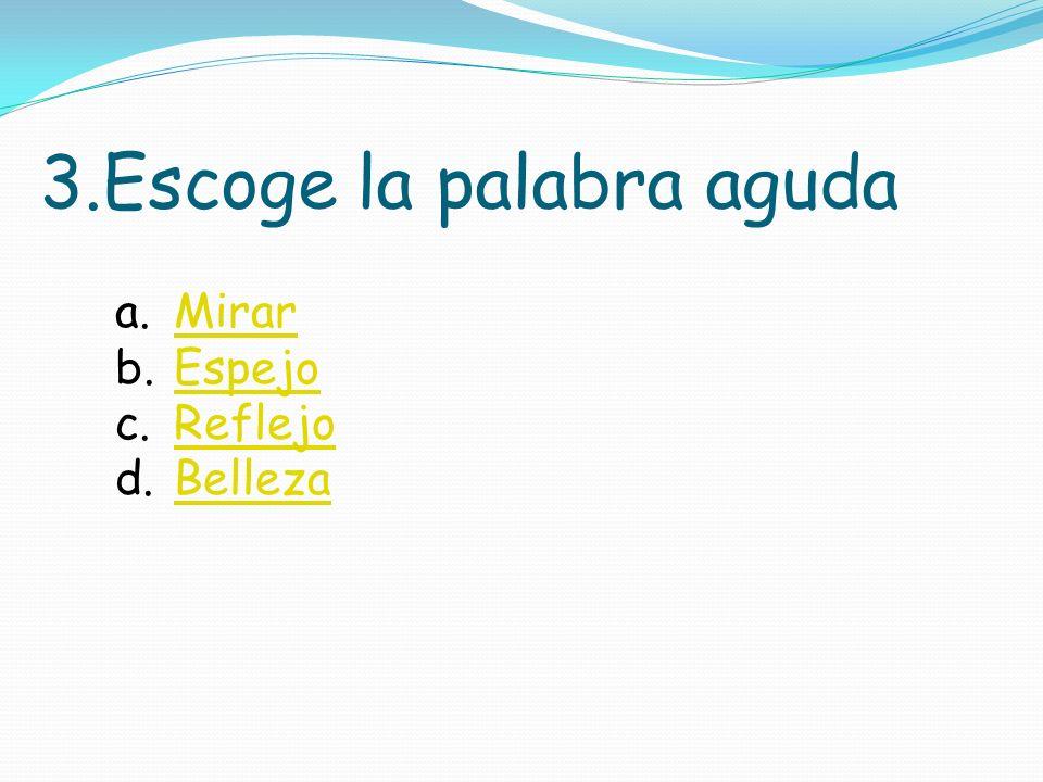 2.Escoge la palabra aguda a.CabraCabra b.LeónLeón c.PerroPerro d.GallinaGallina