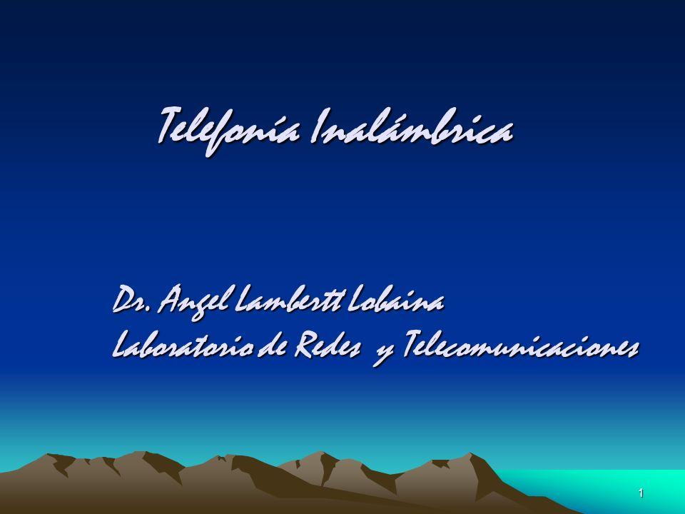 1 Telefonía Inalámbrica Dr. Angel Lambertt Lobaina Laboratorio de Redes y Telecomunicaciones