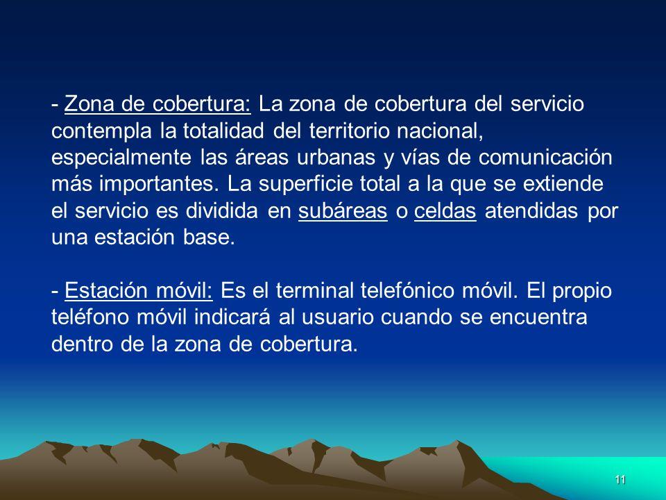 11 - Zona de cobertura: La zona de cobertura del servicio contempla la totalidad del territorio nacional, especialmente las áreas urbanas y vías de co