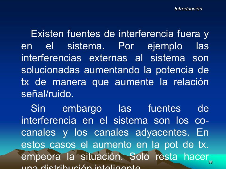 36 Existen fuentes de interferencia fuera y en el sistema. Por ejemplo las interferencias externas al sistema son solucionadas aumentando la potencia