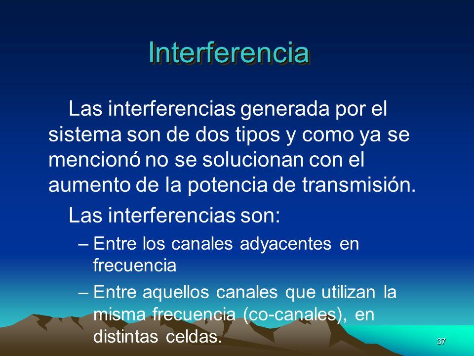 37 InterferenciaInterferencia Las interferencias generada por el sistema son de dos tipos y como ya se mencionó no se solucionan con el aumento de la