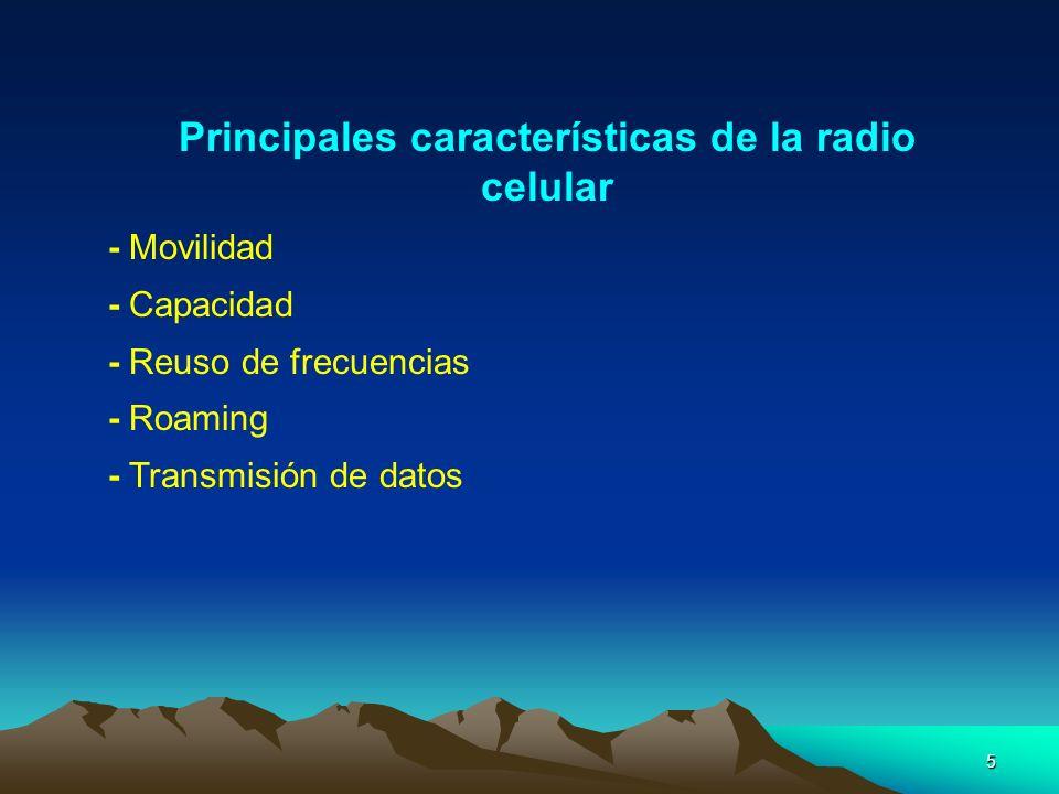 5 Principales características de la radio celular - Movilidad - Capacidad - Reuso de frecuencias - Roaming - Transmisión de datos