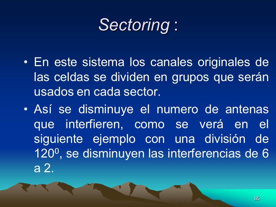 65 Sectoring : En este sistema los canales originales de las celdas se dividen en grupos que serán usados en cada sector. Así se disminuye el numero d
