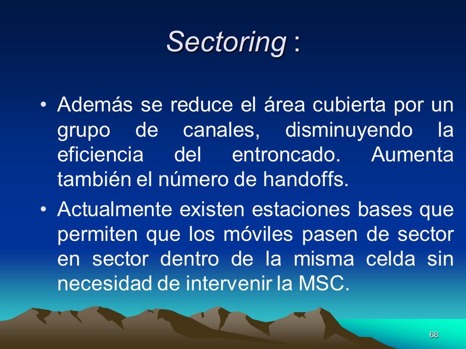 68 Sectoring : Además se reduce el área cubierta por un grupo de canales, disminuyendo la eficiencia del entroncado. Aumenta también el número de hand