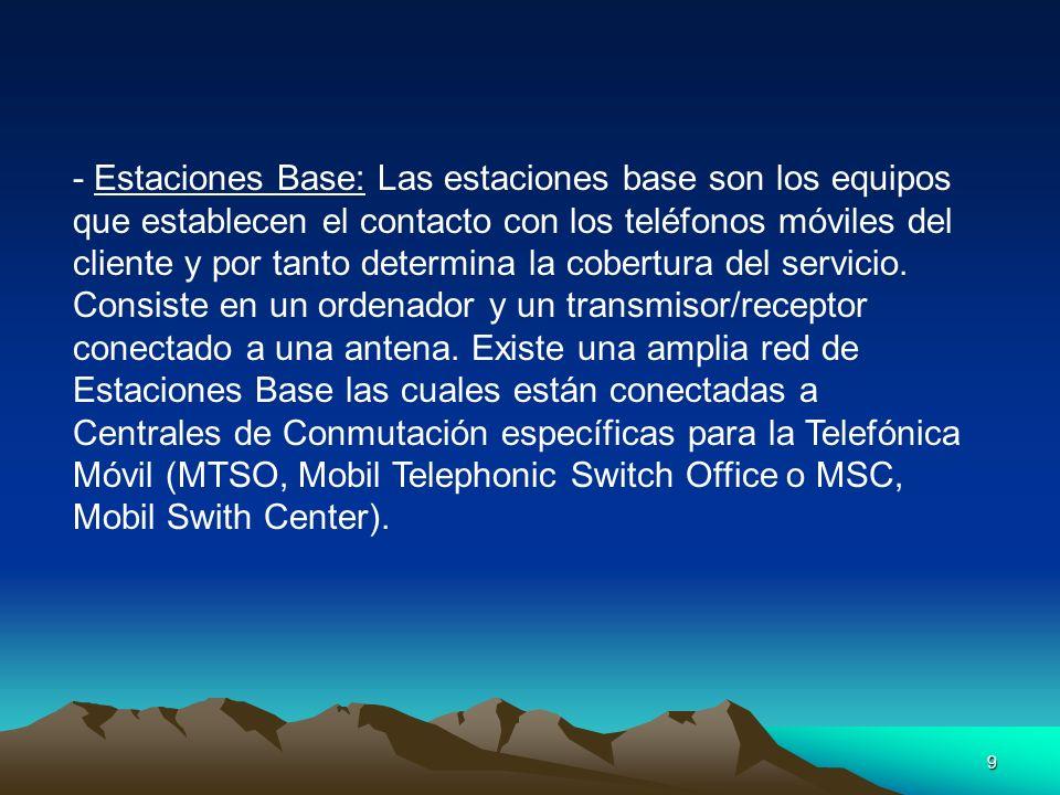 9 - Estaciones Base: Las estaciones base son los equipos que establecen el contacto con los teléfonos móviles del cliente y por tanto determina la cob