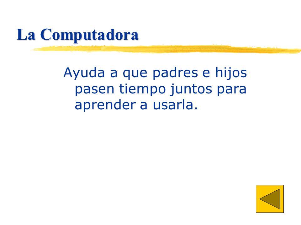 La Computadora Ayuda a que padres e hijos pasen tiempo juntos para aprender a usarla.