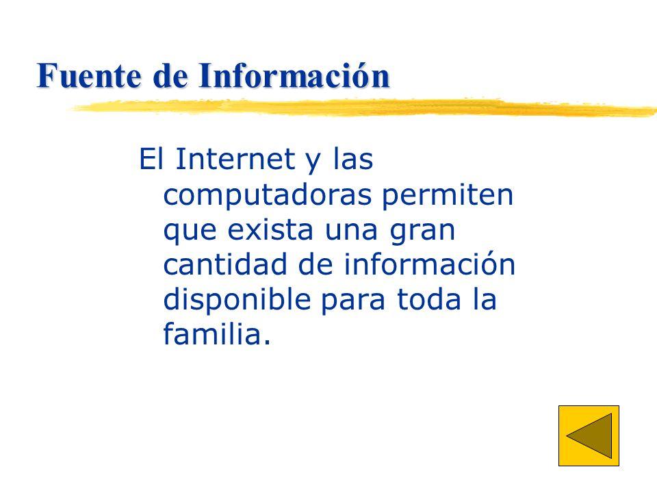Fuente de Información El Internet y las computadoras permiten que exista una gran cantidad de información disponible para toda la familia.