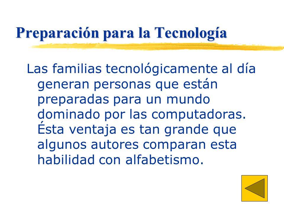 Preparación para la Tecnología Las familias tecnológicamente al día generan personas que están preparadas para un mundo dominado por las computadoras.