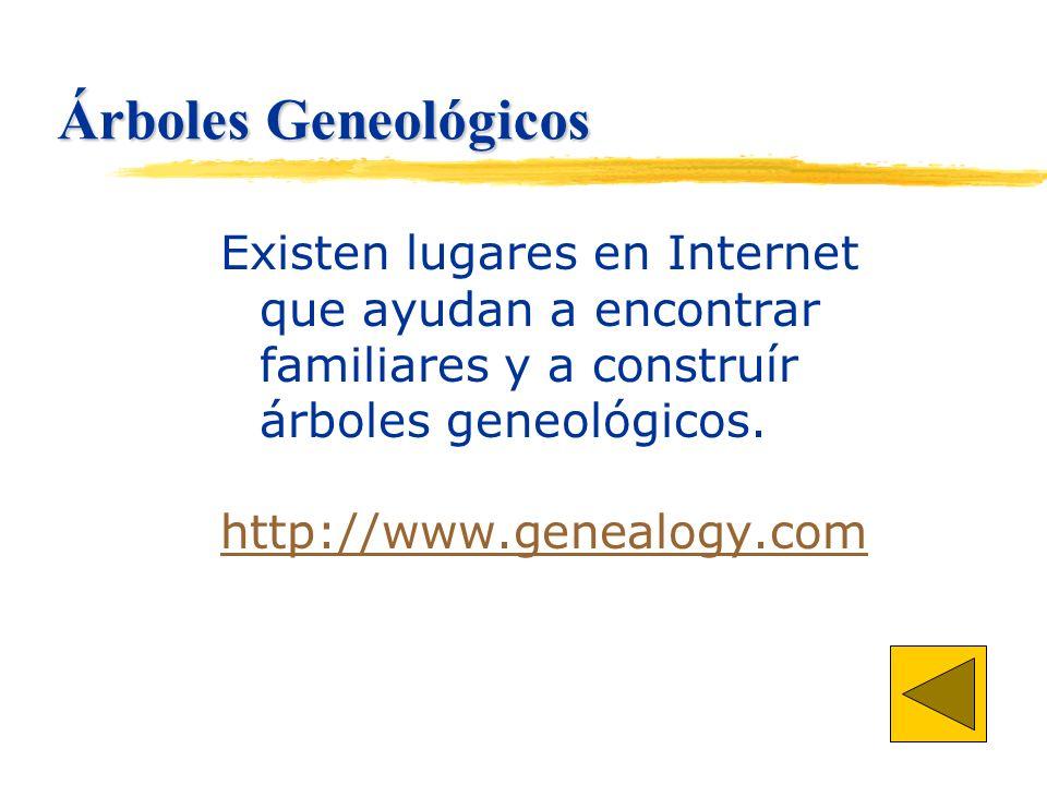 Árboles Geneológicos Existen lugares en Internet que ayudan a encontrar familiares y a construír árboles geneológicos.