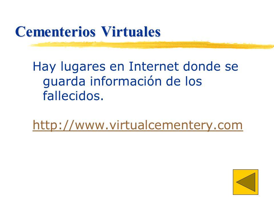 Cementerios Virtuales Hay lugares en Internet donde se guarda información de los fallecidos.