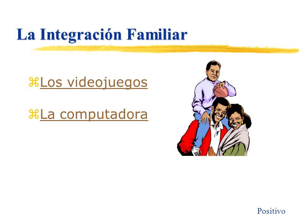 La Integración Familiar zLos videojuegosLos videojuegos zLa computadoraLa computadora Positivo
