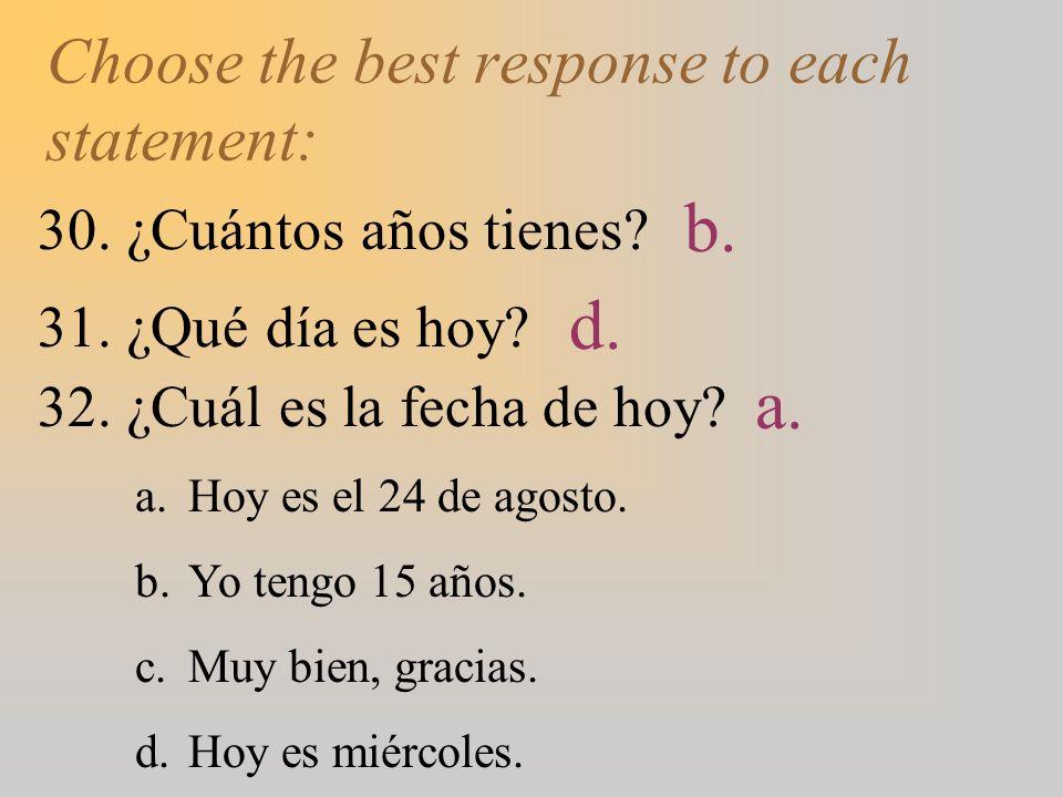 Choose the best response to each statement: 30.¿Cuántos años tienes.