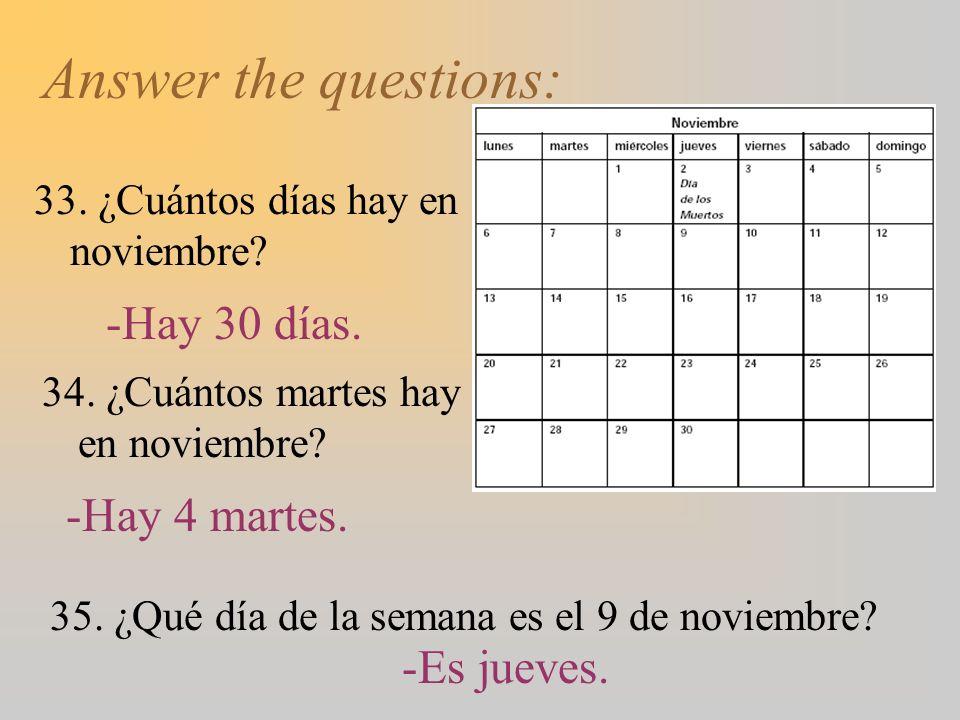 Answer the questions: 33. ¿Cuántos días hay en noviembre? 34. ¿Cuántos martes hay en noviembre? 35. ¿Qué día de la semana es el 9 de noviembre? -Hay 3