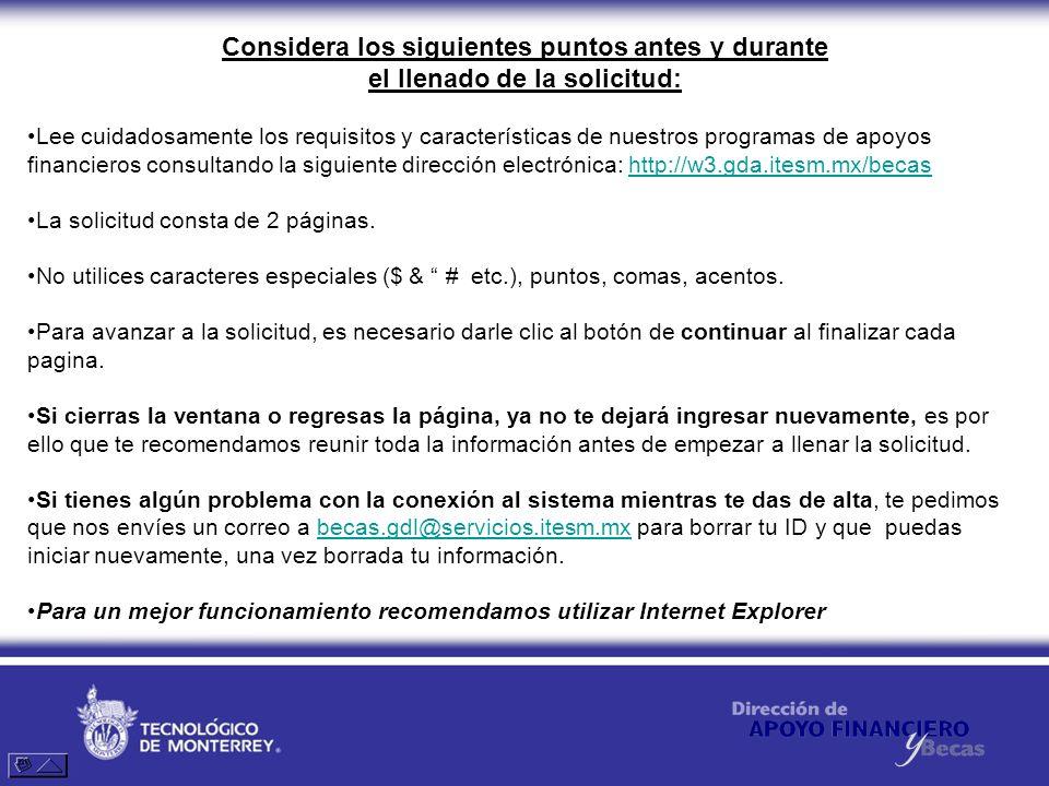 Considera los siguientes puntos antes y durante el llenado de la solicitud: Lee cuidadosamente los requisitos y características de nuestros programas
