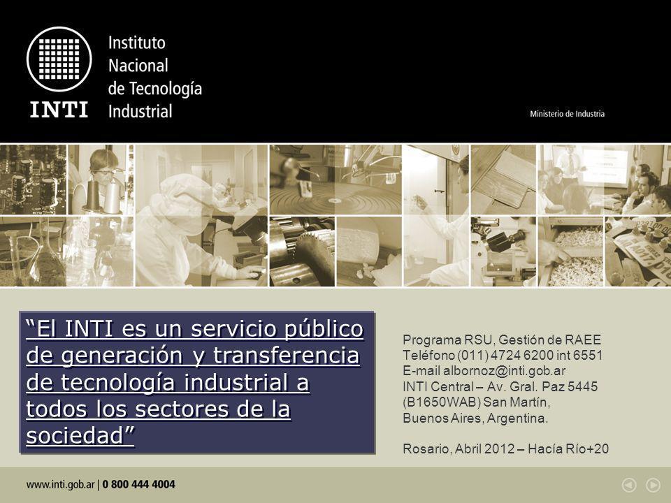 Programa RSU, Gestión de RAEE Teléfono (011) 4724 6200 int 6551 E-mail albornoz@inti.gob.ar INTI Central – Av. Gral. Paz 5445 (B1650WAB) San Martín, B