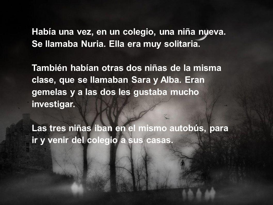 Había una vez, en un colegio, una niña nueva. Se llamaba Nuria. Ella era muy solitaria. También habían otras dos niñas de la misma clase, que se llama