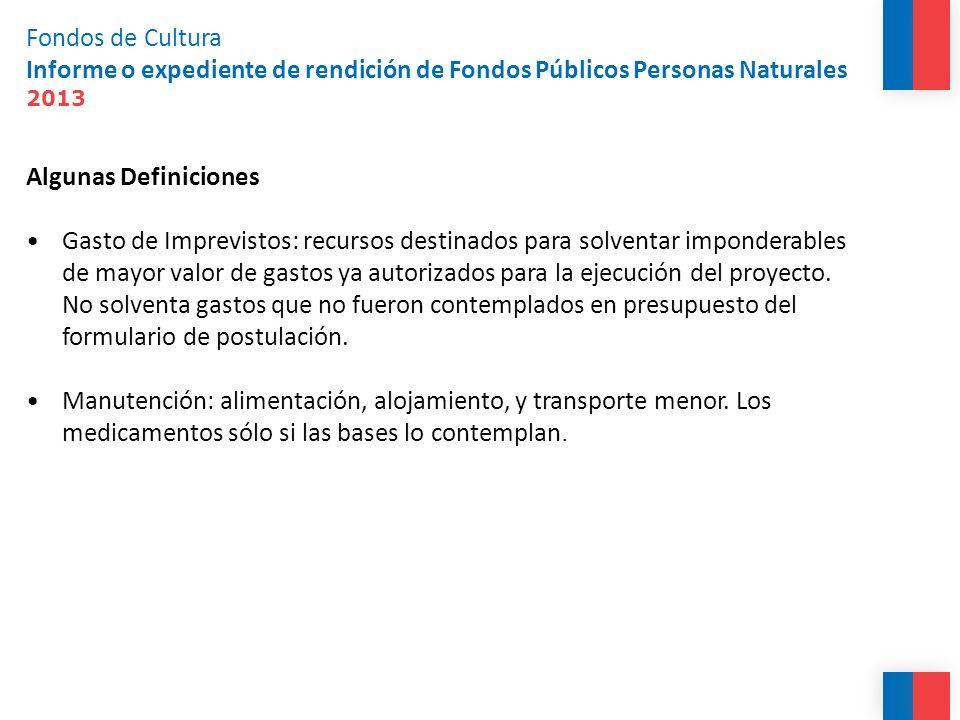 Fondos de Cultura Informe o expediente de rendición de Fondos Públicos Personas Naturales 2013 Algunas Definiciones Gasto de Imprevistos: recursos des