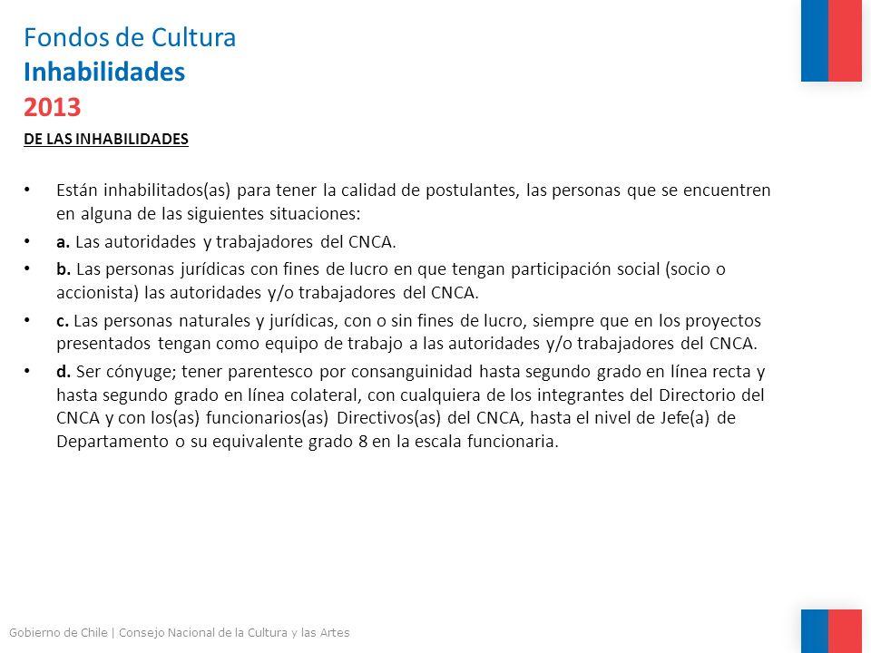 Fondos de Cultura Inhabilidades 2013 DE LAS INHABILIDADES Están inhabilitados(as) para tener la calidad de postulantes, las personas que se encuentren