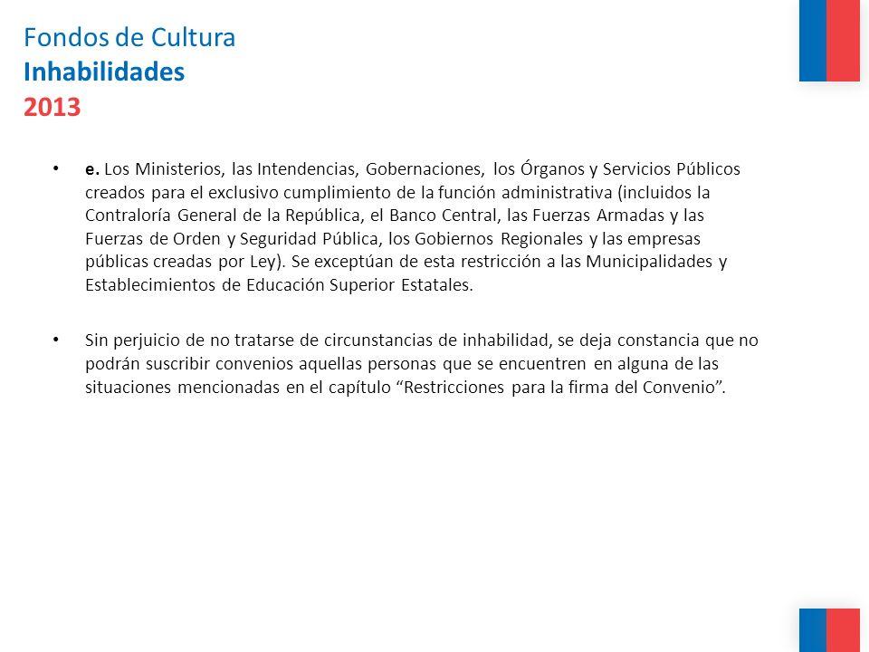 Fondos de Cultura Inhabilidades 2013 e. Los Ministerios, las Intendencias, Gobernaciones, los Órganos y Servicios Públicos creados para el exclusivo c