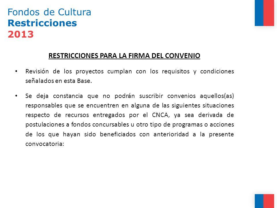 Fondos de Cultura Restricciones 2013 RESTRICCIONES PARA LA FIRMA DEL CONVENIO Revisión de los proyectos cumplan con los requisitos y condiciones señal