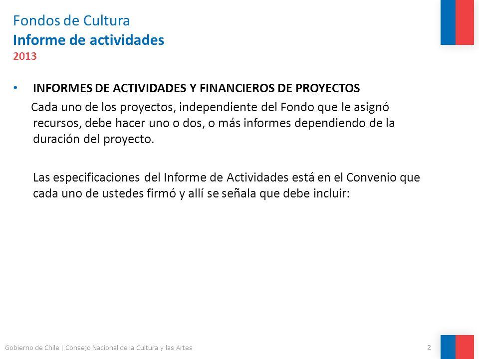 Fondos de Cultura Informe de actividades 2013 INFORMES DE ACTIVIDADES Y FINANCIEROS DE PROYECTOS Cada uno de los proyectos, independiente del Fondo que le asignó recursos, debe hacer uno o dos, o más informes dependiendo de la duración del proyecto.