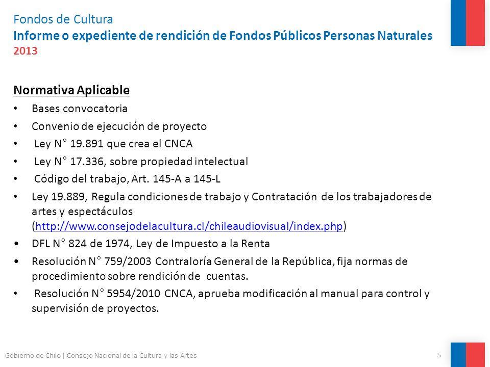 Fondos de Cultura Informe o expediente de rendición de Fondos Públicos Personas Naturales 2013 Normativa Aplicable Bases convocatoria Convenio de ejecución de proyecto Ley N° 19.891 que crea el CNCA Ley N° 17.336, sobre propiedad intelectual Código del trabajo, Art.