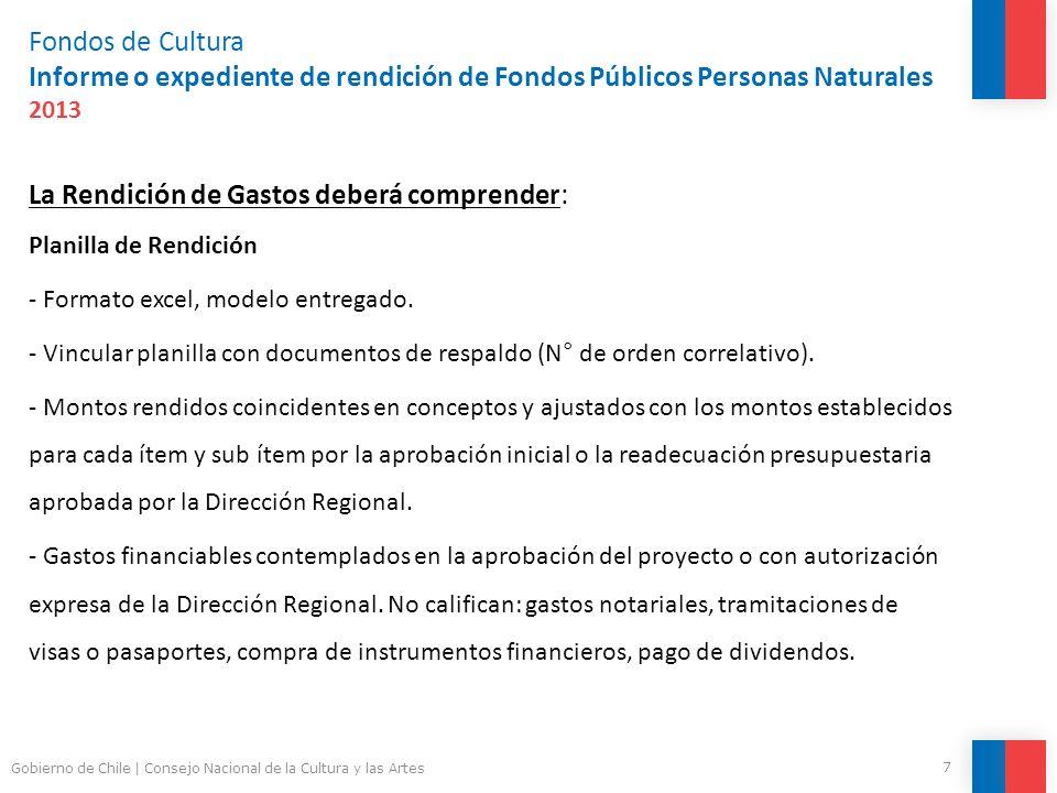 Fondos de Cultura Informe o expediente de rendición de Fondos Públicos Personas Naturales 2013 La Rendición de Gastos deberá comprender: Planilla de Rendición - Formato excel, modelo entregado.