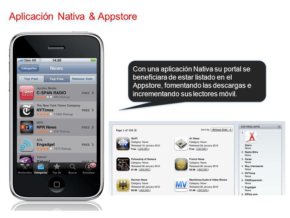 Aplicación Nativa & Appstore Con una aplicación Nativa su portal se beneficiara de estar listado en el Appstore, fomentando las descargas e incrementa