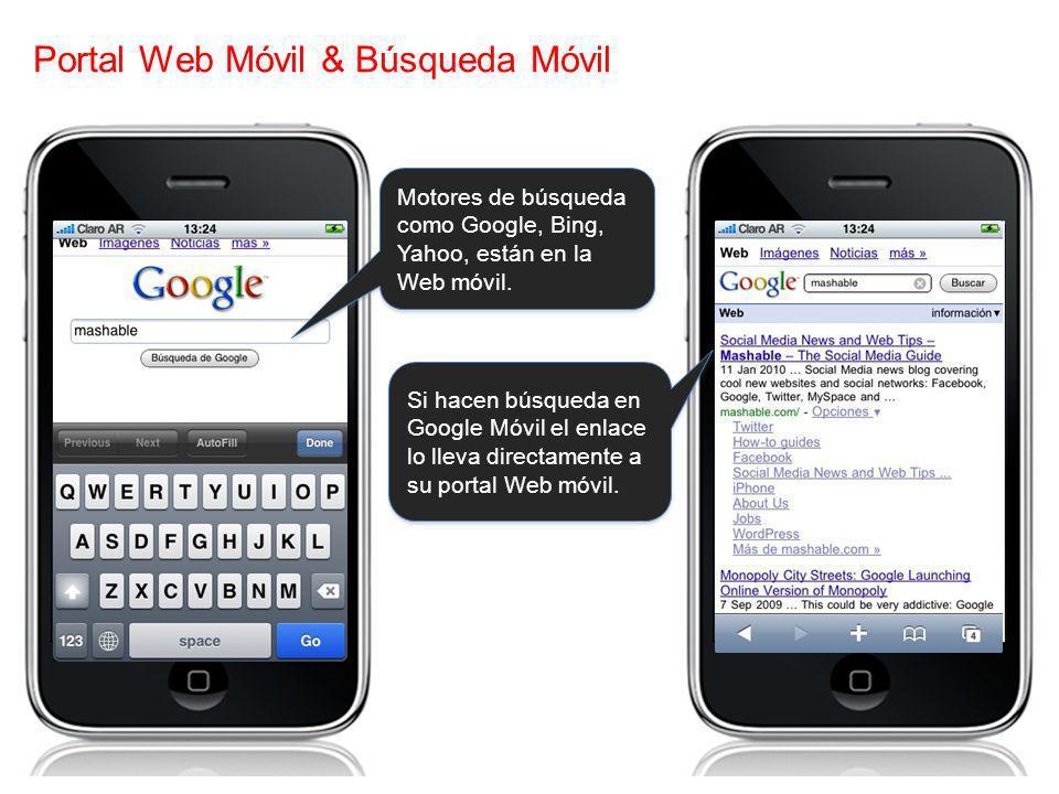 Portal Web Móvil & Búsqueda Móvil Si hacen búsqueda en Google Móvil el enlace lo lleva directamente a su portal Web móvil. Motores de búsqueda como Go