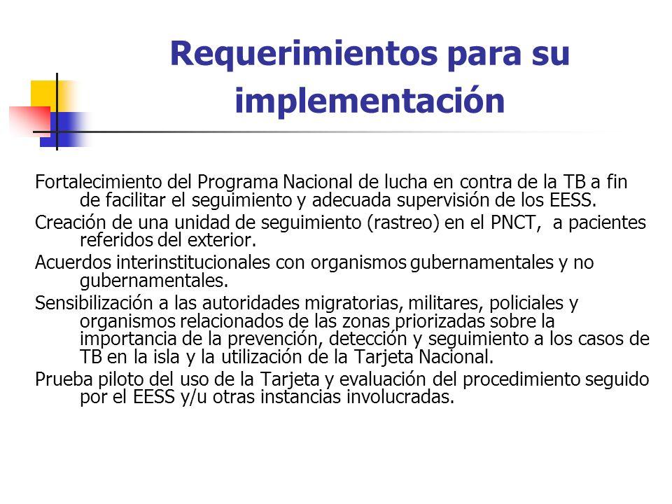 Requerimientos para su implementación Fortalecimiento del Programa Nacional de lucha en contra de la TB a fin de facilitar el seguimiento y adecuada supervisión de los EESS.