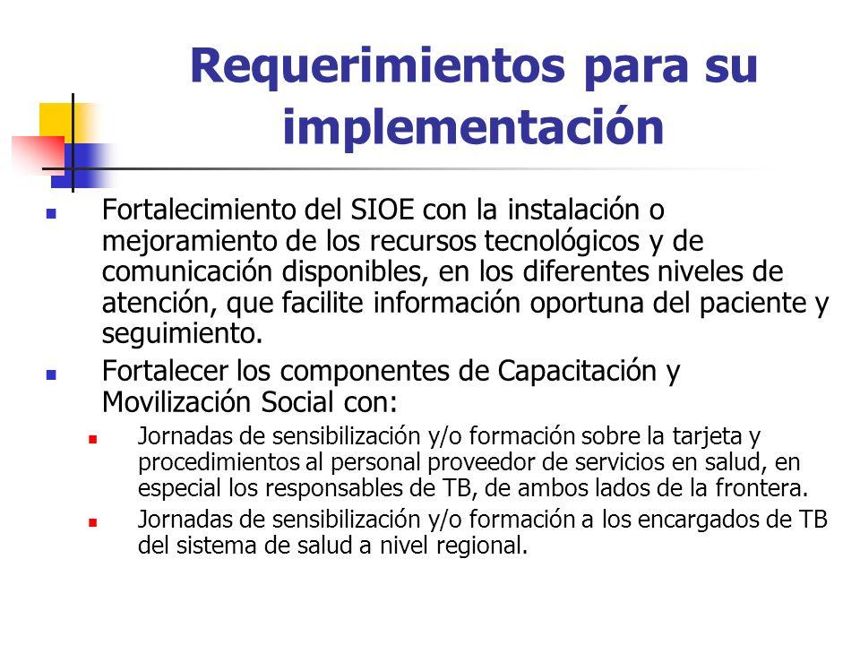 Requerimientos para su implementación Fortalecimiento del SIOE con la instalación o mejoramiento de los recursos tecnológicos y de comunicación disponibles, en los diferentes niveles de atención, que facilite información oportuna del paciente y seguimiento.