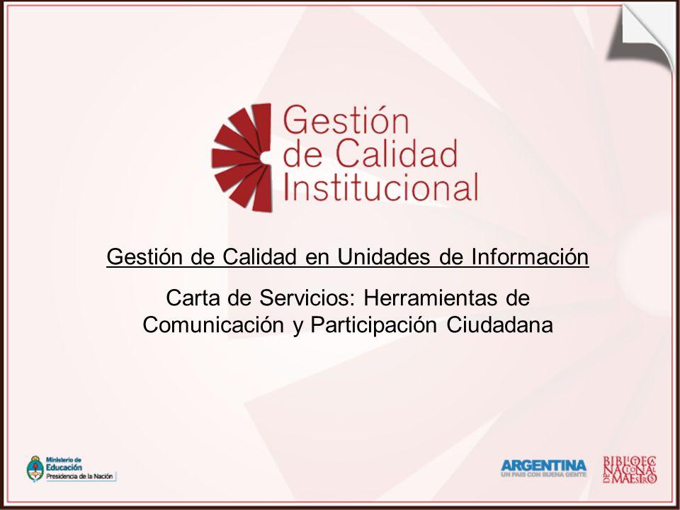 Gestión de Calidad en Unidades de Información Carta de Servicios: Herramientas de Comunicación y Participación Ciudadana
