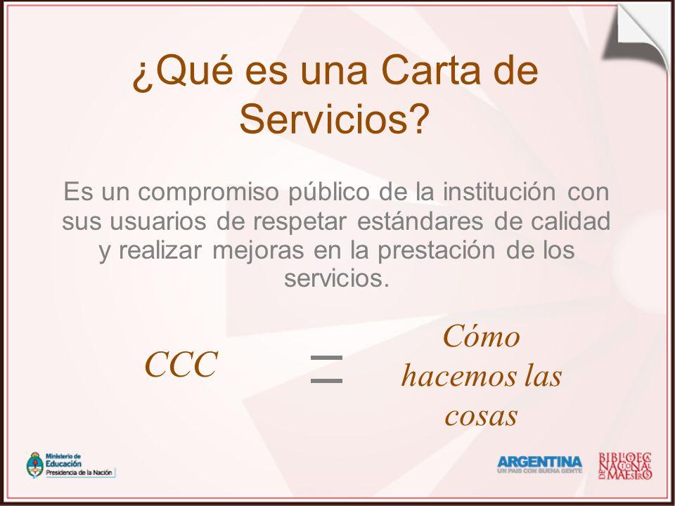 ¿Qué es una Carta de Servicios? Es un compromiso público de la institución con sus usuarios de respetar estándares de calidad y realizar mejoras en la