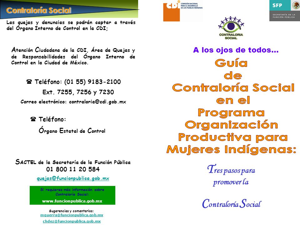 Contraloría Social Si requieres más información sobre Contraloría Social: www.funcionpublica.gob.mx Sugerencias y comentarios: mguerra@funcionpublica.