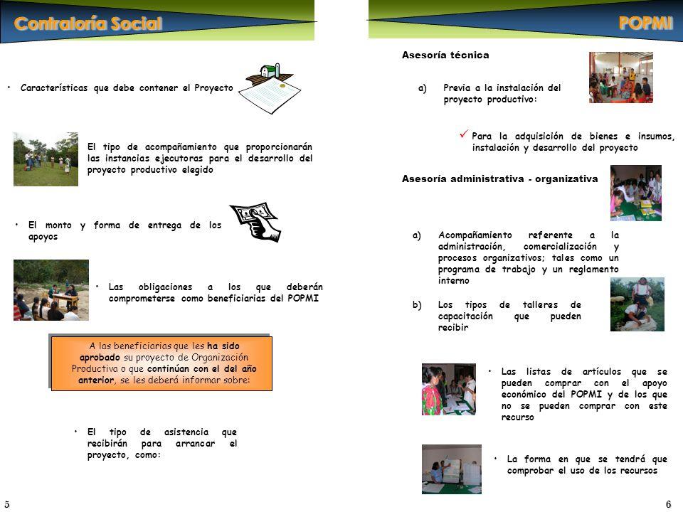 POPMIPOPMI 5 Contraloría Social 6 El monto y forma de entrega de los apoyos Características que debe contener el Proyecto El tipo de acompañamiento qu