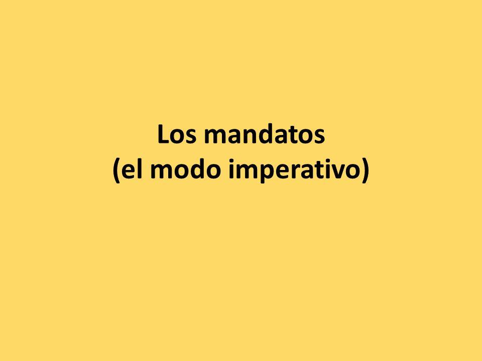 Los mandatos (el modo imperativo)