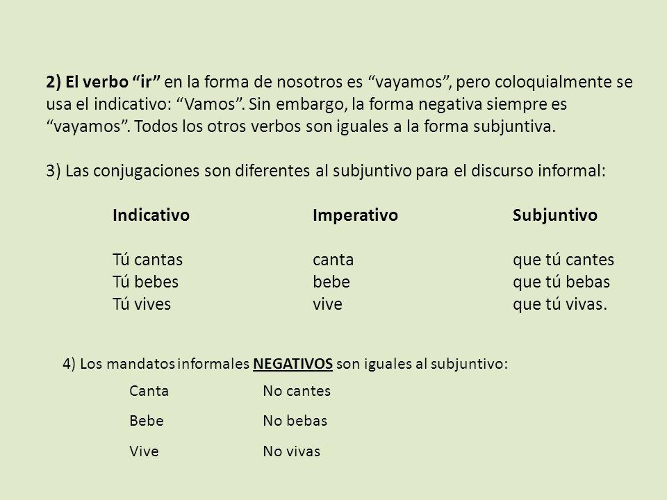 2) El verbo ir en la forma de nosotros es vayamos, pero coloquialmente se usa el indicativo: Vamos. Sin embargo, la forma negativa siempre es vayamos.