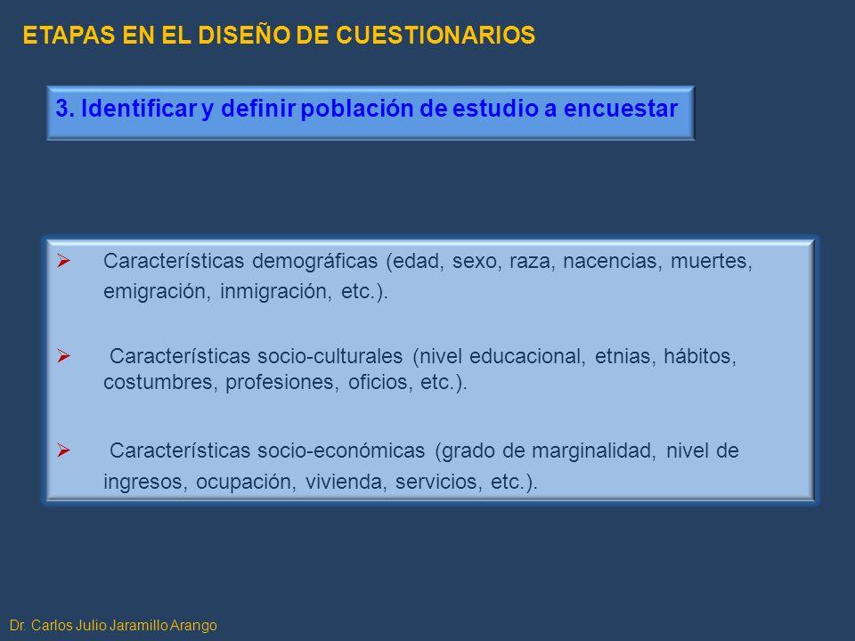 3. Identificar y definir población de estudio a encuestar Características demográficas (edad, sexo, raza, nacencias, muertes, emigración, inmigración,
